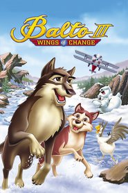 Balto III: Wings of Change animation movie cast and synopsis.